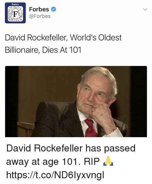 David Rockefeller: Forbes  Forbes  F @Forbes  David Rockefeller, World's Oldest  Billionaire, Dies At 101 David Rockefeller has passed away at age 101. RIP 🙏 https://t.co/ND6IyxvngI