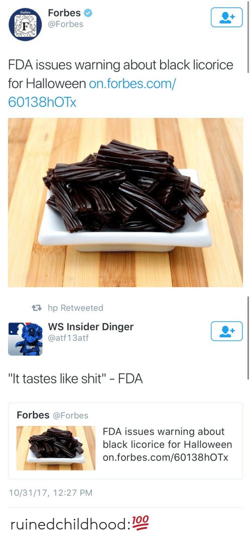 "licorice: Forbes  @Forbes  Forbes  FDA issues warning about black licorice  for Halloween on.forbes.com/  60138hOTx   hp Retweeted  WS Insider Dinger  @atf 13atf  ""It tastes like shit"" FDA  Forbes @Forbes  FDA issues warning about  black licorice for Halloween  on.forbes.com/60138hOTx  10/31/17, 12:27 PM ruinedchildhood:💯"
