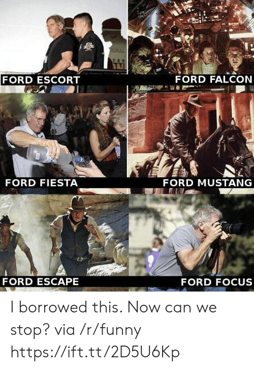 mustang ford: FORD ESCORT  FORD FALCON  FORD FIESTA  FORD MUSTANG  FORD ESCAPE  FORD FOCUS I borrowed this. Now can we stop? via /r/funny https://ift.tt/2D5U6Kp