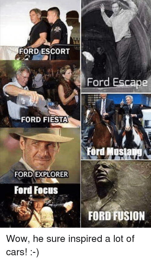 escorts: FORD ESCORT  FORD FIESTA  FORD EXPLORER  Ford Focus  Ford Escape  Ford Mus  FORD FUSION Wow, he sure inspired a lot of cars! :-)