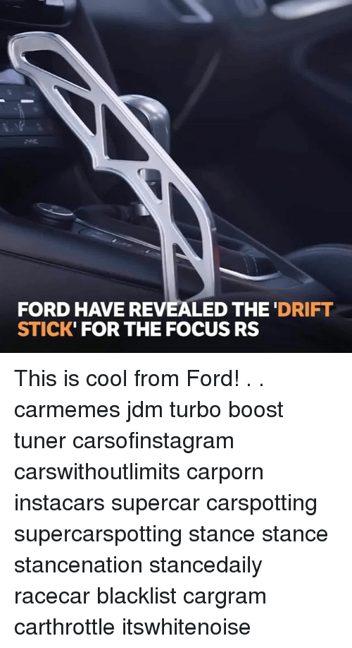 Memes, Boost, and Cool: FORD HAVE REVEALED THE 'DRIFT  STICK' FOR THE FOCUS RS This is cool from Ford! . . carmemes jdm turbo boost tuner carsofinstagram carswithoutlimits carporn instacars supercar carspotting supercarspotting stance stance stancenation stancedaily racecar blacklist cargram carthrottle itswhitenoise