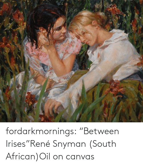 "south: fordarkmornings:  ""Between Irises""René Snyman (South African)Oil on canvas"