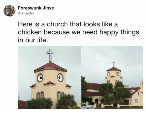 Church, Dank, and Life: Foreswunk Jinxe  @jinxeptor  Here is a church that looks like a  chicken because we need happy things  in our life.