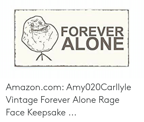 Forever Alone Rage Face: FOREVER  ALONE Amazon.com: Amy020Carllyle Vintage Forever Alone Rage Face Keepsake ...