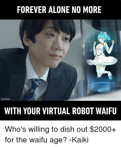 Waifu Age: FOREVER ALONE NO MORE  Gatebox  WITH YOUR VIRTUAL ROBOT WAIFU Who's willing to dish out $2000+ for the waifu age?  -Kaiki