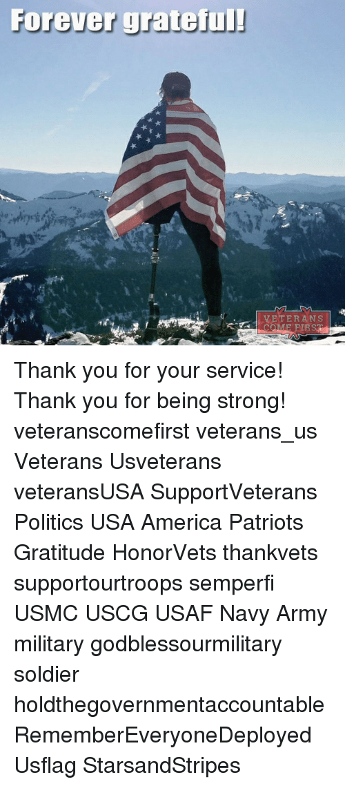 Memes, Soldiers, and Army: Forever grateful!  VETERANS Thank you for your service! Thank you for being strong! veteranscomefirst veterans_us Veterans Usveterans veteransUSA SupportVeterans Politics USA America Patriots Gratitude HonorVets thankvets supportourtroops semperfi USMC USCG USAF Navy Army military godblessourmilitary soldier holdthegovernmentaccountable RememberEveryoneDeployed Usflag StarsandStripes