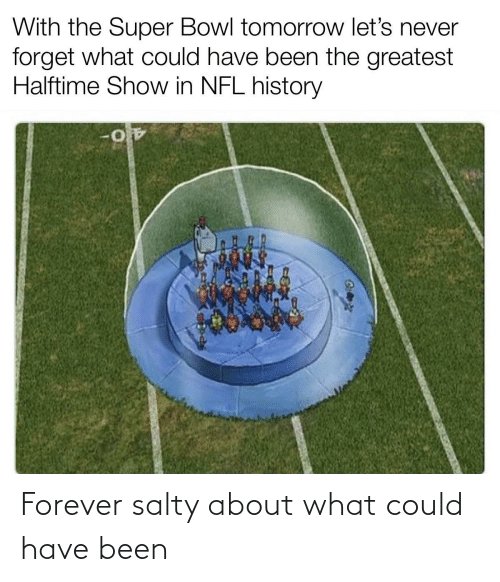 Could Have: Forever salty about what could have been