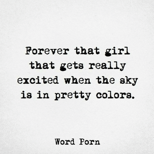 that girl: Forever that girl  that gets really  excited when the sky  is in pretty colors.  Word Porn