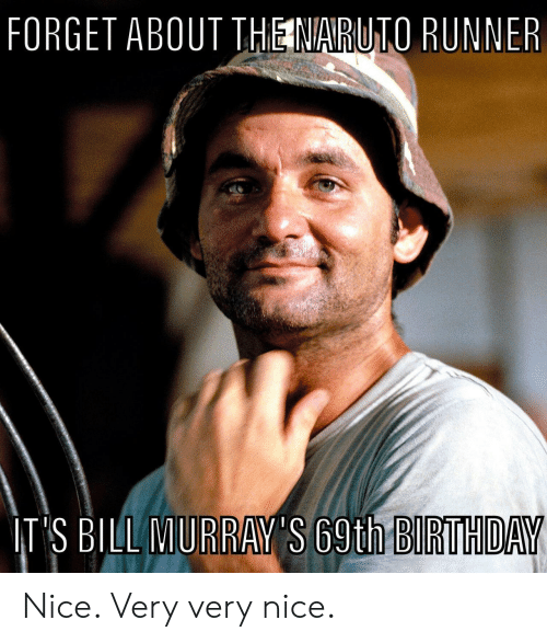 Naruto: FORGET ABOUT THE NARUTO RUNNER  IT'S BILL MURRAY'S 69th BIRTHDAY Nice. Very very nice.