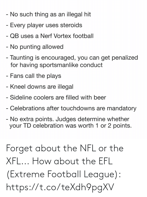how about: Forget about the NFL or the XFL...  How about the EFL (Extreme Football League): https://t.co/teXdh9pgXV