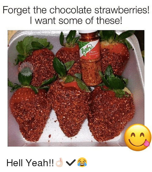 Memes, 🤖, and Hell Yeah: Forget the chocolate strawberries!  I want some of these!  SEASON Hell Yeah!!👌🏻✔️😂