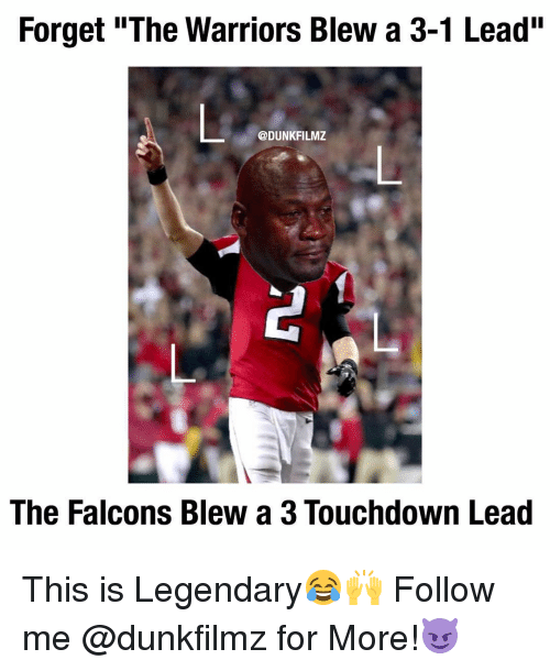 "Warriors Blew A 3 1 Lead: Forget ""The Warriors Blew a 3-1 Lead""  @DUNKFILMZ  The Falcons Blew a 3 Touchdown Lead This is Legendary😂🙌 Follow me @dunkfilmz for More!😈"