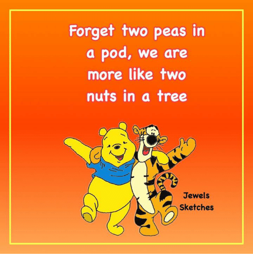 Dank, Tree, and Trees: Forget two peas in  a pod, we are  more like two  nuts in a tree  Jewels  Sketches