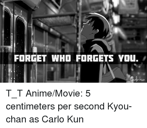 Animated Movies: FORGET WHO FORGETS You. T_T Anime/Movie: 5 centimeters per second   Kyou-chan as Carlo Kun