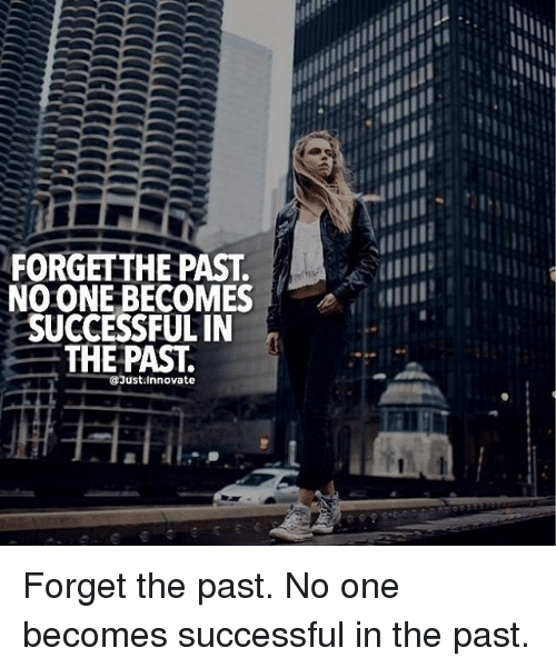 Memes, 🤖, and One: FORGETTHE PAST.  NO ONE BECOMES  SUCCESSFUL IN  THE PAST.  @Just.Innovate  HA1 Forget the past. No one becomes successful in the past.