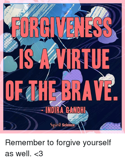 Spirit Science: FORGICENESS  OF THE BRAVE  INDIRA GANDHI  Spirit Science Remember to forgive yourself as well. <3