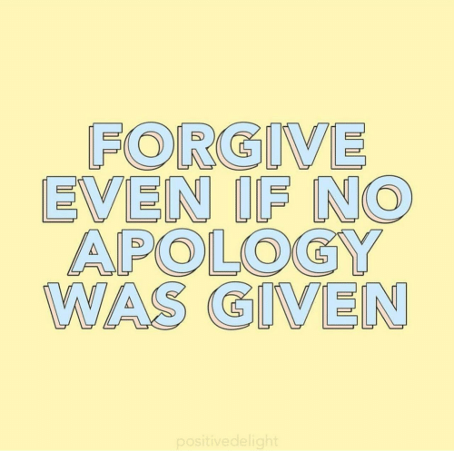 Was Given: FORGIVE  EVEN IF NO  APOLOGY  WAS GIVEN  positivedelight