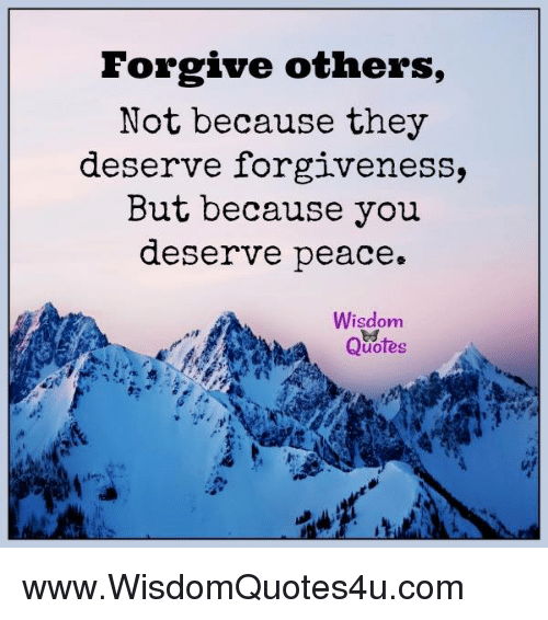 Forgive Not Because They Deserve Forgiveness Quote