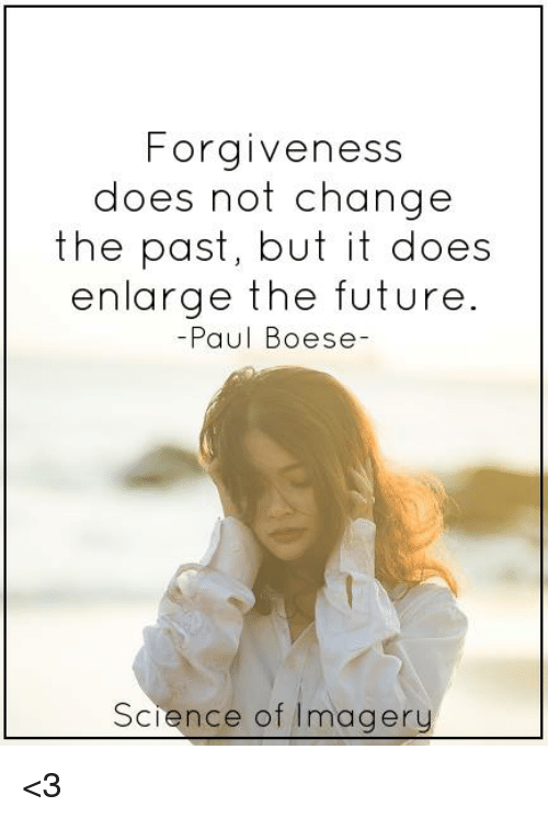 Forgiveness Does Not Change the Past but It Does Enlarge the Future -Paul Boe...