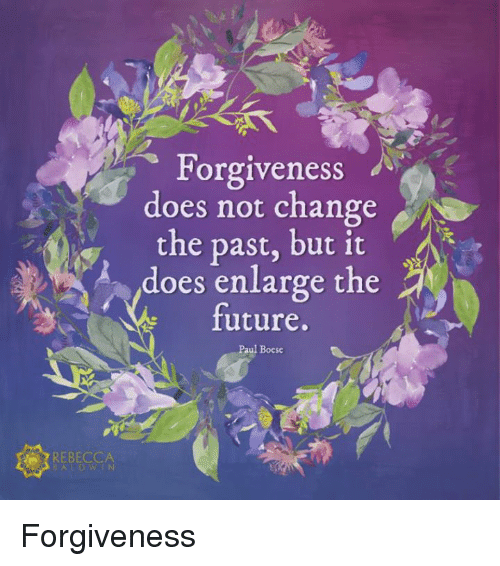 Forgiveness Does Not Change the Past but It Does Enlarge the Future Pa Ul Boe...
