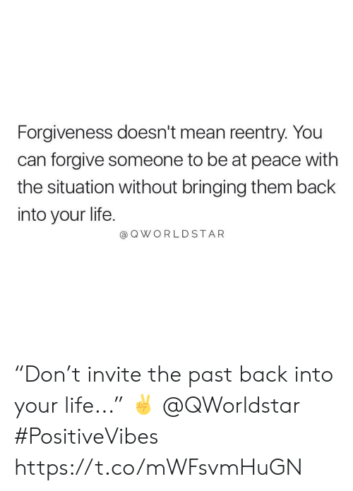 "Forgiveness: Forgiveness doesn't mean reentry. You  can forgive someone to be at peace with  the situation without bringing them back  into your life.  @ Q WORLDSTAR ""Don't invite the past back into your life..."" ✌️ @QWorldstar #PositiveVibes https://t.co/mWFsvmHuGN"
