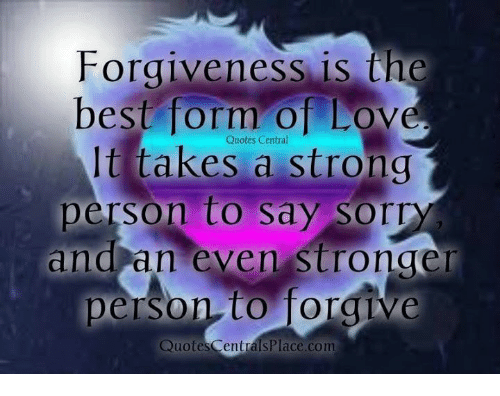 DnD: Forgiveness is the  best form of Lov  Quotes Central  It takes a strong  person to Sdy Sor  dnd an even stronger  person to forgive  Quotes Centrals Place.com