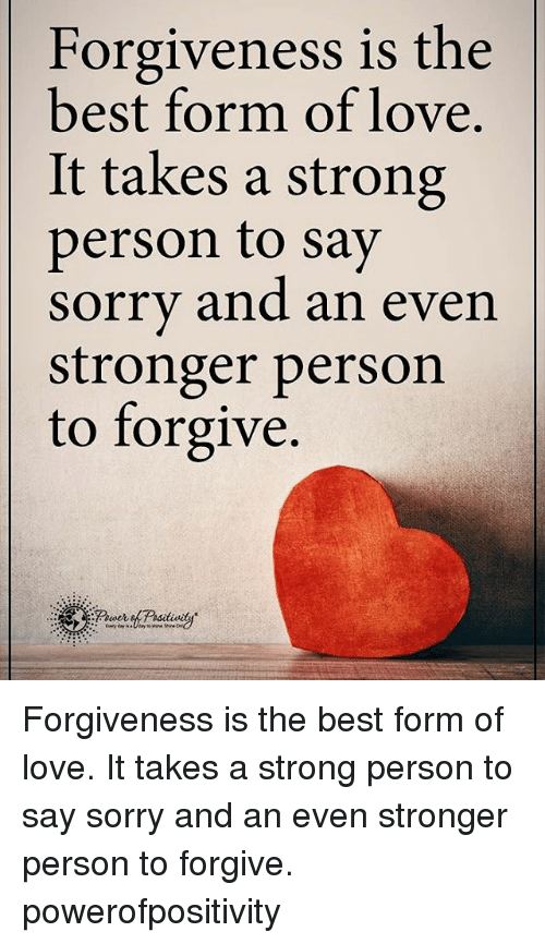 Memes and 🤖: Forgiveness is the  best form of love.  It takes a strong  person to say  sorry and an even  stronger person  to forgive. Forgiveness is the best form of love. It takes a strong person to say sorry and an even stronger person to forgive. powerofpositivity