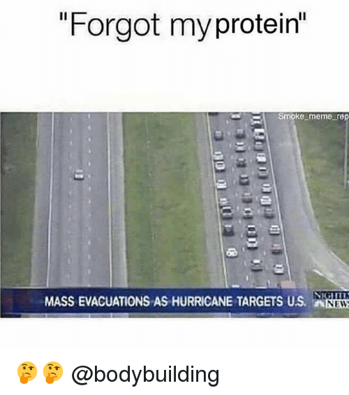 "repping: ""Forgot myprotein""  Smoke meme rep  MASS EVACUATIONS AS HURRICANE TARGETS US.  NEW 🤔🤔 @bodybuilding"