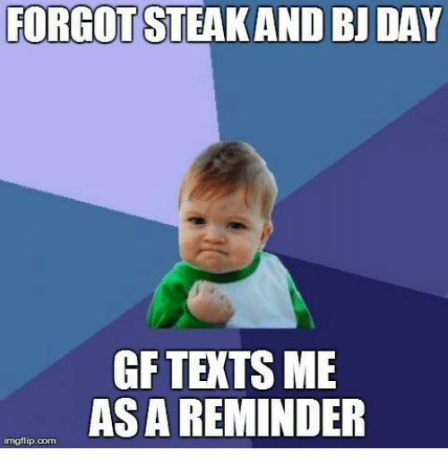 Memes, 🤖, and Asa: FORGOTSTEAKAND BJ DAY  GF TEXTS ME  ASA  REMINDER  imgflip.com
