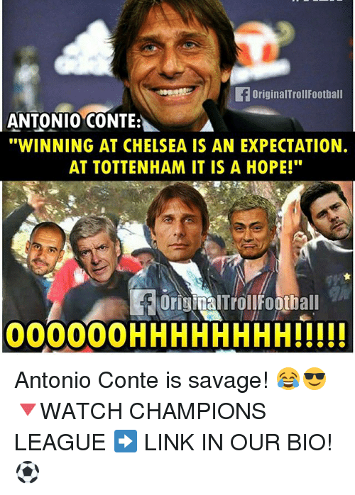 """Antonio Conte: foriginalTroll Football  ANTONIO CONTE A  """"WINNING AT CHELSEA IS AN EXPECTATION.  AT TOTTENHAM IT IS A HOPE!""""  orianalTroll Football  000000 HHHHHHHHI!!!! Antonio Conte is savage! 😂😎 🔻WATCH CHAMPIONS LEAGUE ➡️ LINK IN OUR BIO! ⚽️"""