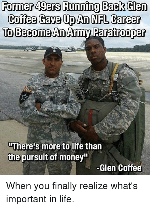 """49er: Former 49ers hunning Back Gen  Coffee Gave Up An NFL Career  To Become An  Army Paratrooper  """"There's more to life than  the pursuit of money""""  -Glen Coffee When you finally realize what's important in life."""