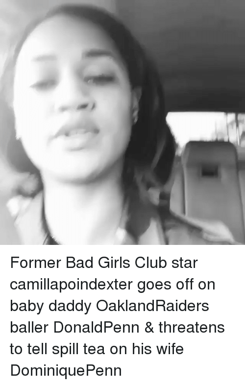 Baby Daddy, Memes, and Bad Girl: Former Bad Girls Club star camillapoindexter goes off on baby daddy OaklandRaiders baller DonaldPenn & threatens to tell spill tea on his wife DominiquePenn