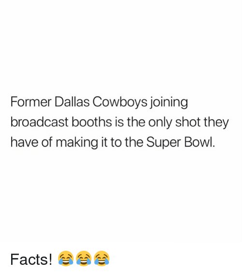 Dallas Cowboys, Facts, and Nfl: Former Dallas Cowboys joining  broadcast booths is the only shot they  have of making it to the Super Bowl. Facts! 😂😂😂
