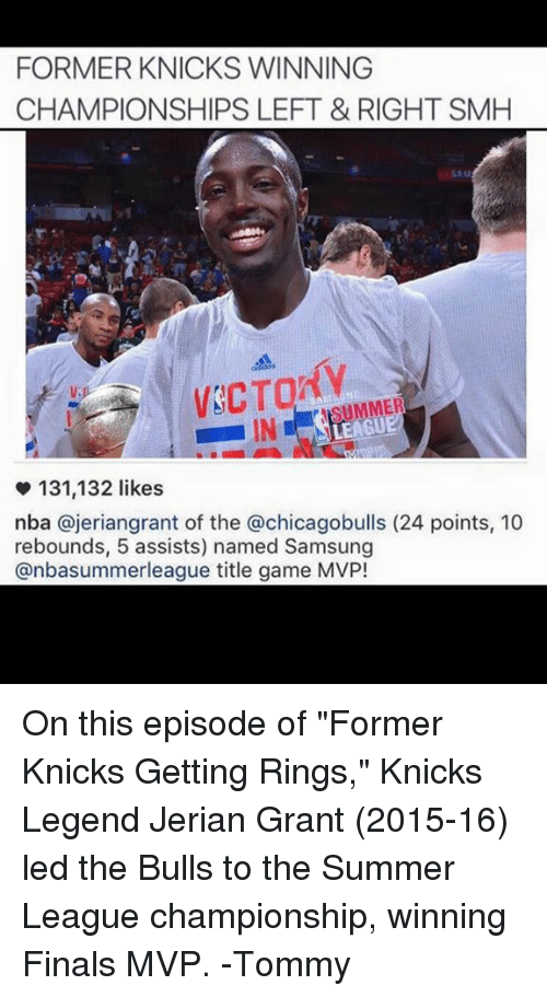 "Finals, Nba, and Smh: FORMER KNICKS WINNING  CHAMPIONSHIPS LEFT & RIGHT SMH  Vip  SUMMER  LEAGU  131,132 likes  nba ajeriangrant of the achicagobulls (24 points, 10  rebounds, 5 assists) named Samsung  anbasummer league title game MVP! On this episode of ""Former Knicks Getting Rings,"" Knicks Legend Jerian Grant (2015-16) led the Bulls to the Summer League championship, winning Finals MVP.  -Tommy"