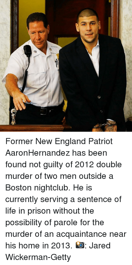 New England Patriot: Former New England Patriot AaronHernandez has been found not guilty of 2012 double murder of two men outside a Boston nightclub. He is currently serving a sentence of life in prison without the possibility of parole for the murder of an acquaintance near his home in 2013. 📸: Jared Wickerman-Getty
