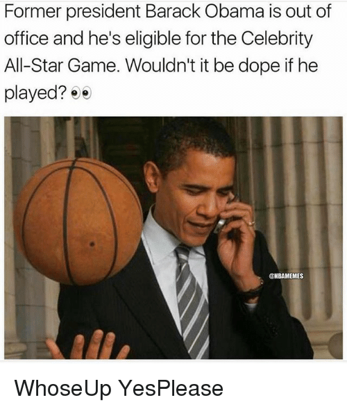 All Star, Dope, and Nba: Former president Barack Obama is out of  office and he's eligible for the Celebrity  All-Star Game. Wouldn't it be dope if he  played? 0  @NBAMEMES WhoseUp YesPlease