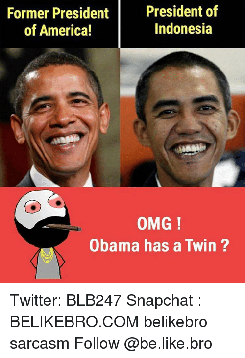 America, Be Like, and Memes: Former President  President of  Indonesia  of America!  OMG!  Obama has a Twin Twitter: BLB247 Snapchat : BELIKEBRO.COM belikebro sarcasm Follow @be.like.bro