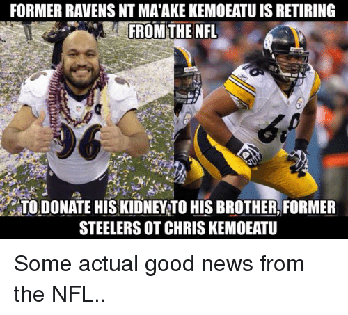 Steelers: FORMER RAVENS NT MAAKEKEMOEATUISRETIRING  FROM THE NFL  TOLDONATE HIS KIDNEYTO HIS BROTHER, FORMER  STEELERS OT CHRIS KEMOEATU Some actual good news from the NFL..