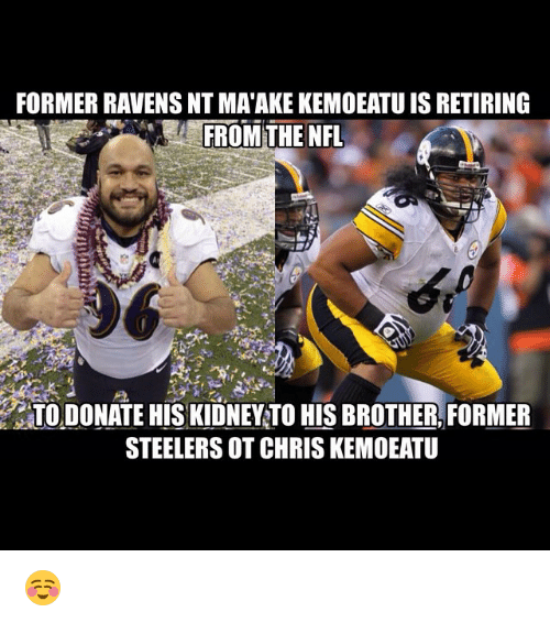 Steelers: FORMER RAVENS, NT MATAKE KEMOEATU IS RETIRING  FROM THE NFL  ON  TO DONATE HISKIDNEYTO HIS BROTHER FORMER  STEELERS OTCHRIS KEMOEATU ☺️