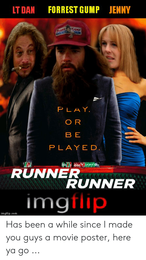Forrest Gump Jenny: FORREST GUMP JENNY  LT DAN  GUMP  PLAY  OR  BE  PLAYED.  RUNNESUNNER  imgflip  imgflip.com Has been a while since I made you guys a movie poster, here ya go ...