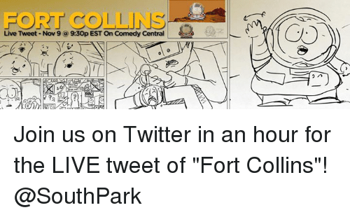 "Dank, Comedy Central, and Live: FORT COLLINS  Live Tweet Nov 9 a 9:30p ESTOn Comedy Central  2 A Join us on Twitter in an hour for the LIVE tweet of ""Fort Collins""! @SouthPark"