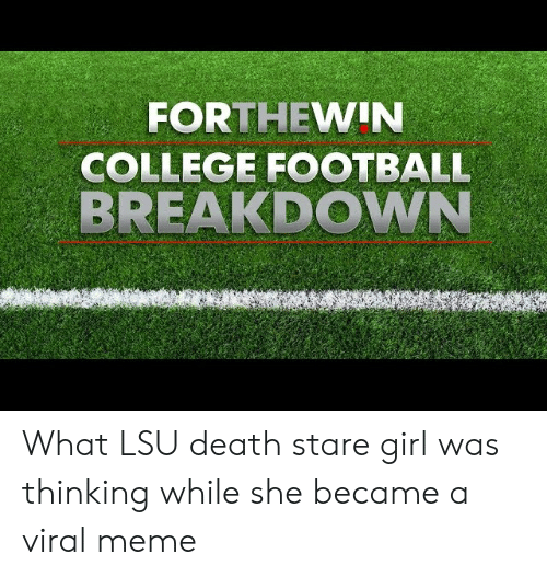 stare girl: FORTHEWIN  COLLEGE FOOTBALL  BREAKDOWN What LSU death stare girl was thinking while she became a viral meme