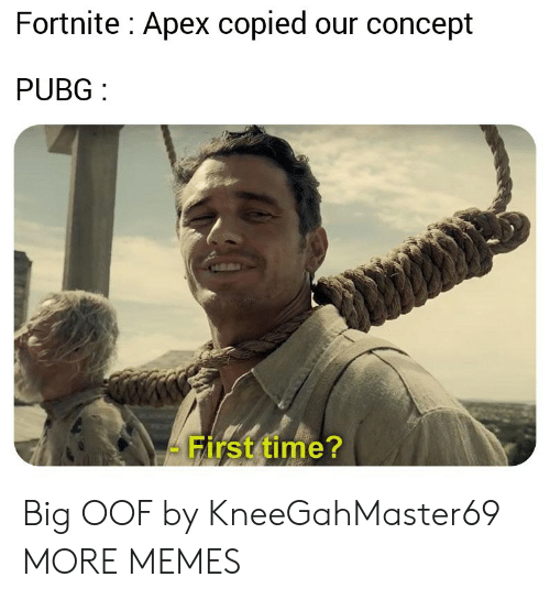 Pubg: Fortnite: Apex copied our concept  PUBG  First time? Big OOF by KneeGahMaster69 MORE MEMES
