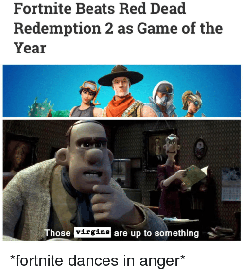 virgins: Fortnite Beats Red Dead  Redemption 2 as Game of the  Year  ose virgins are up to something *fortnite dances in anger*