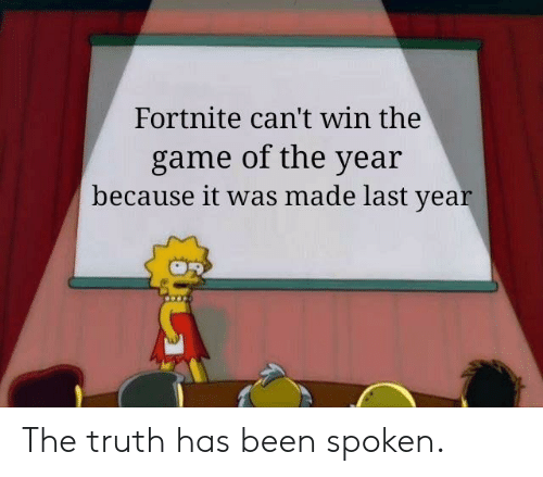 Cant Win: Fortnite can't win the  game of the year  because it was made last year The truth has been spoken.