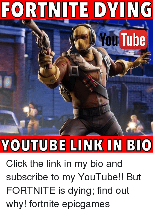 Click, Memes, and youtube.com: FORTNITE DYING  You Tube  YOUTUBE LINK IN BIO Click the link in my bio and subscribe to my YouTube!! But FORTNITE is dying; find out why! fortnite epicgames