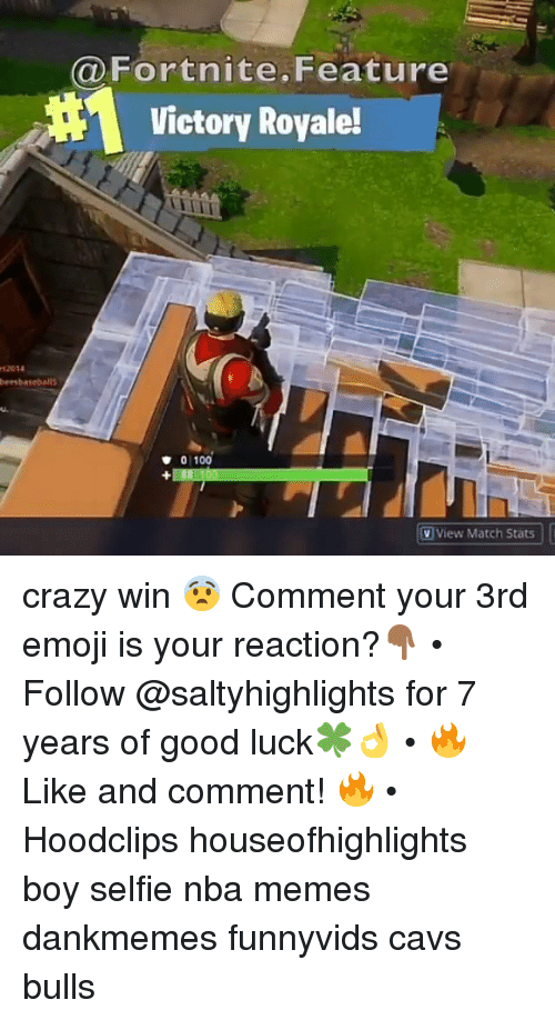 Nba Memes: Fortnite.Feature  Victory Royale!  s2014  bernbaseballs  u.  0 100  V View Match Stats crazy win 😨 Comment your 3rd emoji is your reaction?👇🏾 • Follow @saltyhighlights for 7 years of good luck🍀👌 • 🔥 Like and comment! 🔥 • Hoodclips houseofhighlights boy selfie nba memes dankmemes funnyvids cavs bulls