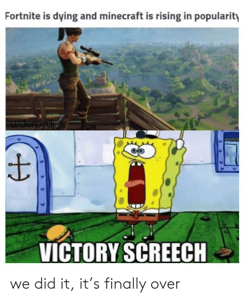 victory screech: Fortnite is dying and minecraft is rising in popularity  VICTORY SCREECH we did it, it's finally over