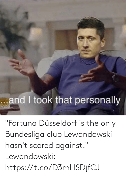 "Hasnt: ""Fortuna Düsseldorf is the only Bundesliga club Lewandowski hasn't scored against.""  Lewandowski: https://t.co/D3mHSDjfCJ"