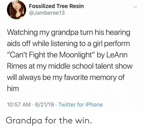 "aids: Fossilized Tree Resin  @Jamberee13  Watching my grandpa turn his hearing  aids off while listening to a girl perform  ""Can't Fight the Moonlight"" by LeAnn  Rimes at my middle school talent show  will always be my favorite memory of  him  10:57 AM 6/21/19 Twitter for iPhone Grandpa for the win."